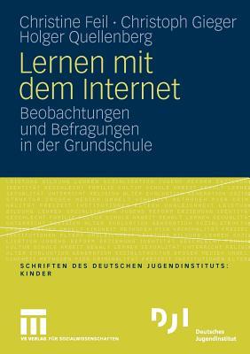 Lernen Mit Dem Internet: Beobachtungen Und Befragungen in Der Grundschule - Feil, Christine, and Gieger, Christoph, and Quellenberg, Holger
