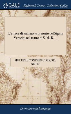 L'Errore Di Salomone Oratorio del Signor Veracini Nel Teatro Di S. M. B. ... - Multiple Contributors