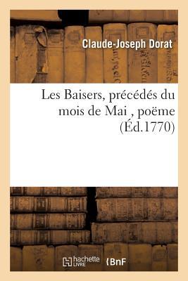Les Baisers, Precedes Du Mois de Mai, Poeme - Dorat-C-J