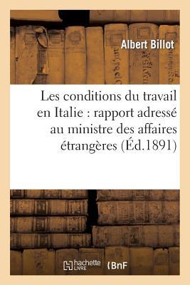 Les Conditions Du Travail En Italie: Rapport Adress? Au Ministre Des Affaires ?trang?res - Billot-A