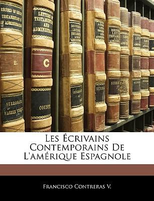 Les Crivains Contemporains de L'Amrique Espagnole - Contreras, Francisco, M.D.