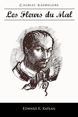 Les Fleurs Du Mal - Baudelaire, Charles P, and Kaplan, Edward K (Editor)