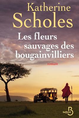 Les Fleurs Sauvages de Bougainvilliers - Scholes, Katherine, and Rose, Francoise (Translated by)