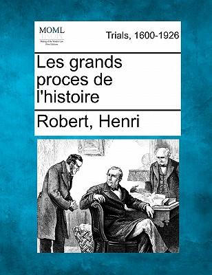 Les Grands Proces de L'Histoire - Henri, Robert