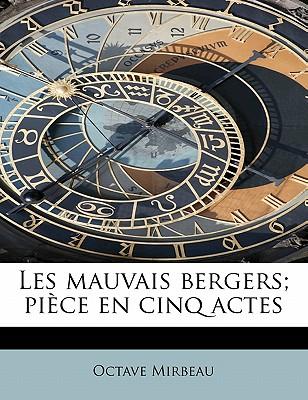 Les Mauvais Bergers; Piece En Cinq Actes - Mirbeau, Octave
