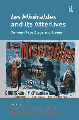 Les Miserables and its Afterlives: Between Page, Stage, and Screen - Grossman, Kathryn M., and Stephens, Bradley