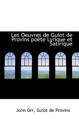 Les Oeuvres de Guiot de Provins Po Te Lyrique Et Satirique - Orr, John, Professor, and Provins, Guiot De