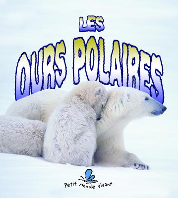 Les Ours Polaires - Sjonger, Rebecca, and Kalman, Bobbie, and Briere, Marie-Josee (Translated by)