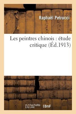 Les Peintres Chinois: Etude Critique - Petrucci, Raphael