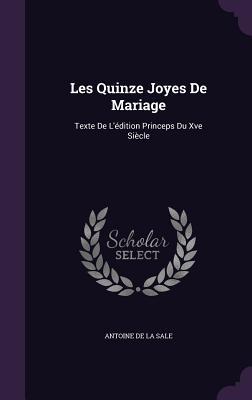 Les Quinze Joyes de Mariage: Texte de L'Edition Princeps Du Xve Siecle - De La Sale, Antoine