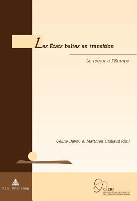 Les ?tats Baltes En Transition: Le Retour ? l'Europe - Bayou, Celine (Editor), and Chillaud, Mathieu (Editor)