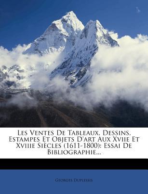 Les Ventes de Tableaux, Dessins, Estampes Et Objets D'Art Aux Xviie Et Xviiie Si Cles (1611-1800): Essai de Bibliographie... - Duplessis, Georges