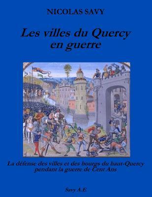 Les Villes Du Quercy En Guerre: La Defense Des Villes Et Des Bourgs Du Haut-Quercy Pendant La Guerre de Cent ANS - Savy, Nicolas