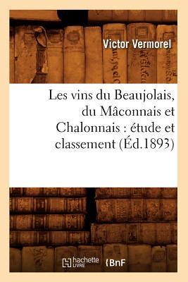 Les Vins Du Beaujolais, Du M?connais Et Chalonnais: ?tude Et Classement (?d.1893) - Vermorel V