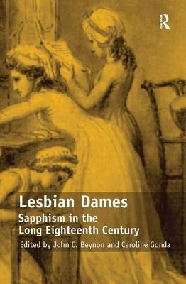 Lesbian Dames: Sapphism in the Long Eighteenth Century - Gonda, Caroline, and Beynon, John C., Mr. (Editor)