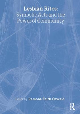 Lesbian Rites: Symbolic Acts and the Power of Community - Oswald, Ramona Faith