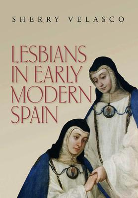Lesbians in Early Modern Spain - Velasco, Sherry