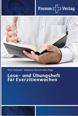 Lese- und ?bungsheft f?r Exerzitienwochen - Hofmann, Peter, and Zimmermann Zingg, Katharina