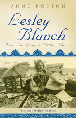 Lesley Blanch: Inner Landscapes, Wilder Shores - Boston, Anne