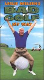 Leslie Nielsen: Bad Golf My Way