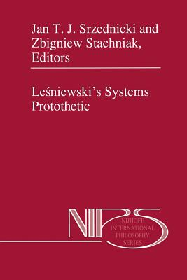 Lesniewski's Systems Protothetic - Srzednicki, Jan T.J. (Editor), and Stachniak, Zbigniew (Editor)