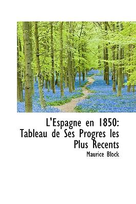 L'Espagne En 1850: Tableau de Ses Progres Les Plus R Cents - Block, Maurice