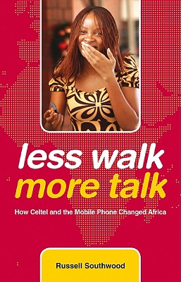 Less Walk More Talk: How Celtel and the Mobile Phone Changed Africa - Southwood, Russell