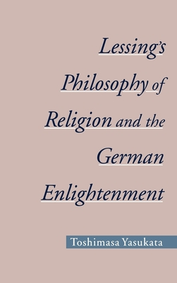 Lessing's Philosophy of Religion and the German Enlightenment - Yasukata, Toshimasa