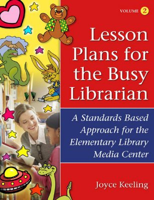 Lesson Plans for the Busy Librarian: A Standards Based Approach for the Elementary Library Media Center, Volume 2 - Keeling, Joyce