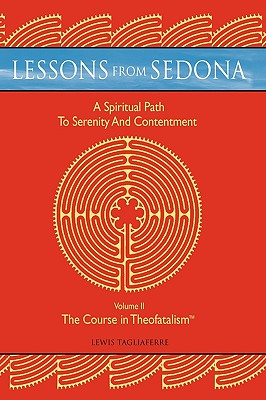 Lessons from Sedona: A Spiritual Pathway to Serenity and Contentment: Volume II: The Course in Theofatalism - Lewis Tagliaferre, Tagliaferre