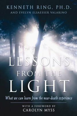 Lessons from the Light: What We Can Learn from the Near-Death Experience - Ring, Kenneth, Ph.D.