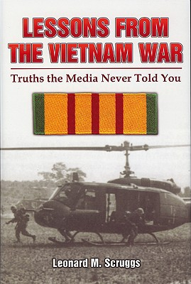Lessons from the Vietnam War: Truths the Media Never Told You - Scruggs, Leonard M