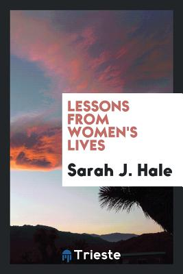 Lessons from Women's Lives - Hale, Sarah J