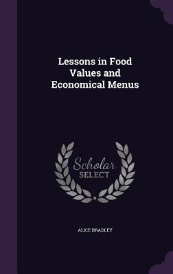 Lessons in Food Values and Economical Menus - Bradley, Alice