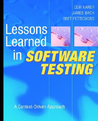 Lessons Learned in Software Testing: A Context-Driven Approach - Kaner, Cem, and Bach, James, and Pettichord, Bret