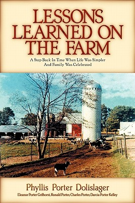 Lessons Learned on the Farm - Dolislager, Phyllis Porter, and Kelley, Darcia Porter, and Porter, Charles