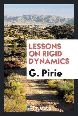 Lessons on Rigid Dynamics - Pirie, G