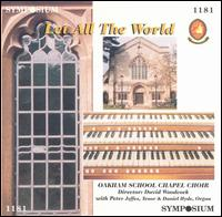 Let All the World - David Woodcock (organ); Peter Jeffes (tenor); Oakham School Chapel Choir (choir, chorus)