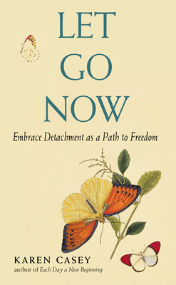 Let Go Now: Embrace Detachment as a Path to Freedom (Addiction Recovery and Al-Anon Self-Help Book) - Casey, Karen