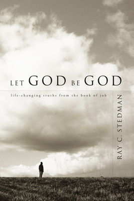 Let God Be God: Life-Changing Truths from the Book of Job - Stedman, Ray C