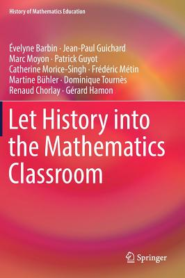 Let History into the Mathematics Classroom - Barbin, Evelyne, and Guichard, Jean-Paul, and Moyon, Marc