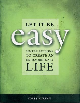 Let It Be Easy: Simple Actions to Create an Extraordinary Life - Burkan, Tolly