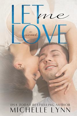 Let Me Love (the Invisibles #3) - Lynn, Michelle