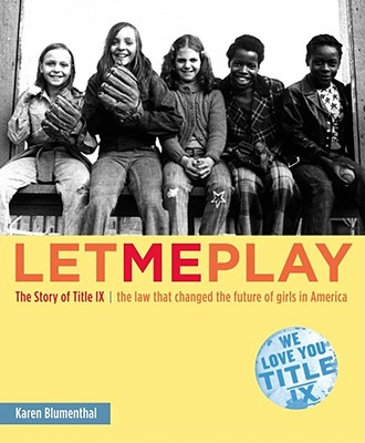 Let Me Play: The Story of Title IX: The Law That Changed the Future of Girls in America - Blumenthal, Karen