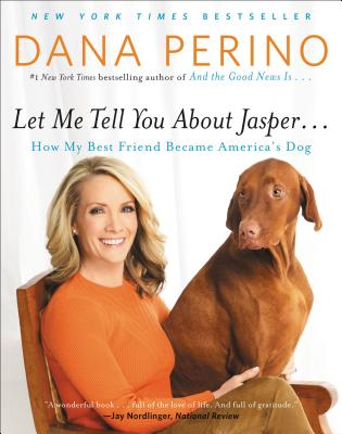 Let Me Tell You about Jasper . . .: How My Best Friend Became America's Dog - Perino, Dana