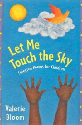 Let Me Touch the Sky: Selected Poems for Children - Bloom, Valerie