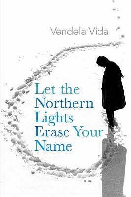 Let the Northern Lights Erase Your Name - Vendela, Vida