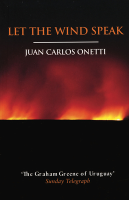 Let the Wind Speak - Onetti, Juan Carlos, and Lane, Helen (Translated by)