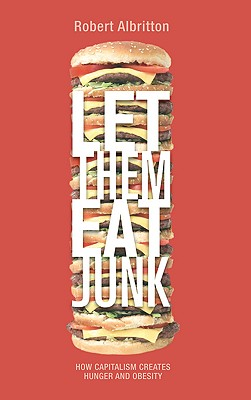 Let Them Eat Junk: How Capitalism Creates Hunger and Obesity - Albritton, Robert