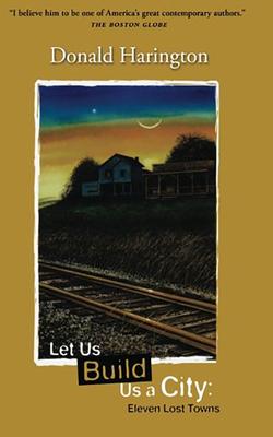 Let Us Build Us a City: Eleven Lost Towns - Harington, Donald